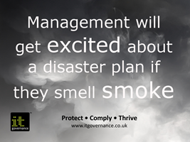 Management will get excited about a disaster plan if they smell smoke