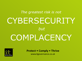 The greatest risk is not cybersecurity but complacency