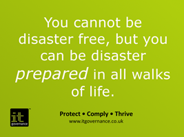 You cannot be disaster free, but you can be disaster prepared in all walks of life