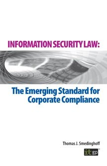 Information Security Law: The Emerging Standard for Corporate Compliance